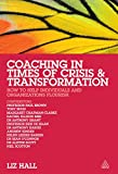 Coaching in Times of Crisis and Transformation: How to Help Individuals and Organizations Flourish (English Edition)