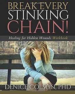 Break Every Stinking Chain! Workbook: Healing for Hidden Wounds