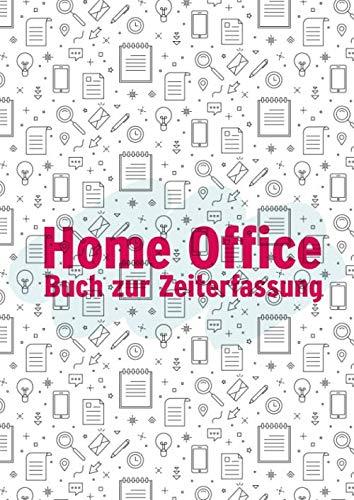 Home Office - Buch zur Zeiterfassung: Arbeitszeit und Projekte erfassen, Zubehör im Homeoffice, für Planung, Nachweis, Organisation, als Geschenk zur Heimarbeit