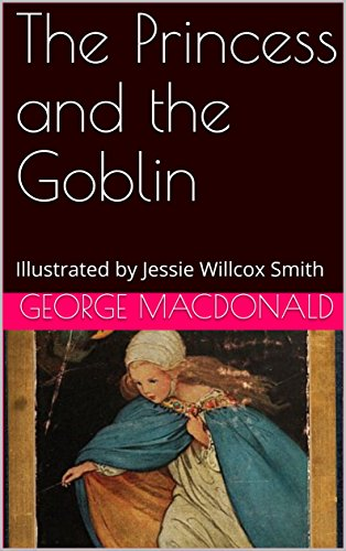 The Princess and the Goblin: Illustrated by Jessie Willcox Smith