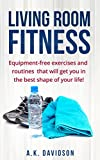 Living Room Fitness: Equipment-free exercises and routines that will get you in the best shape of your life!