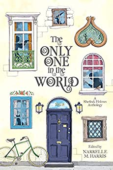 The Only One in the World: A Sherlock Holmes Anthology by [Narrelle M Harris]