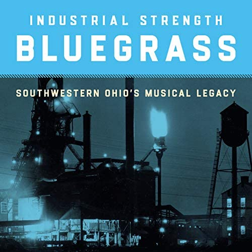 Industrial Strength Bluegrass Southwestern Ohio s Musical Legacy Various product image