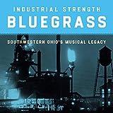 Industrial Strength Bluegrass: Southwestern Ohio's...