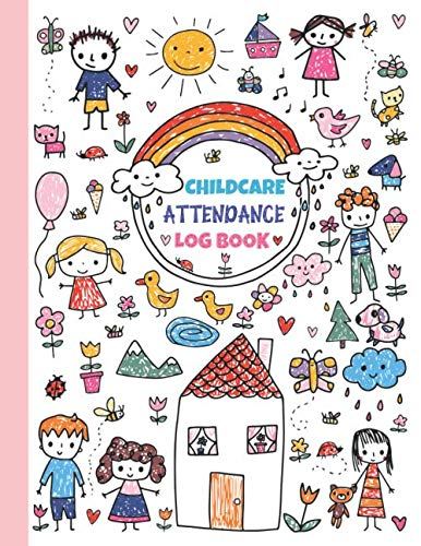 Childcare Attendance Log Book: Sign In and Out Tracker - Register Log with Name, Phone Number, Time and Parent Signature Space for Preschool, Nursery, Daycare, Childminder