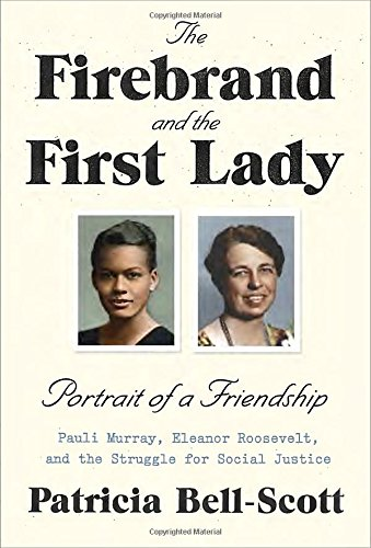Image of The Firebrand and the First Lady: Portrait of a Friendship: Pauli Murray, Eleanor Roosevelt, and the Struggle for Social Justice