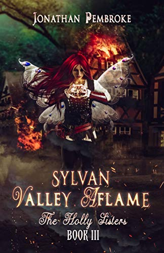 Sylvan Valley Aflame (The Holly Sisters Book 3) by [Jonathan Pembroke, Jessica Dueck]