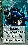 Scuba Fundamental: Start Diving the Right Way (The Scuba Series Book 1)