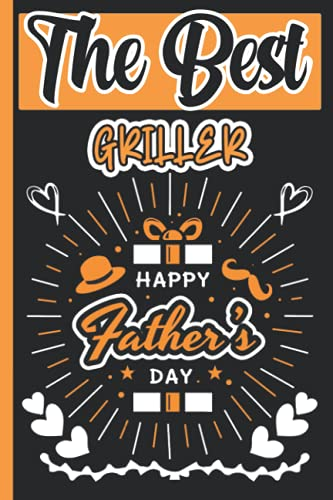 The Best Griller Happy Fathers day: Lined Journal Notebook Gifts For Fathers Day