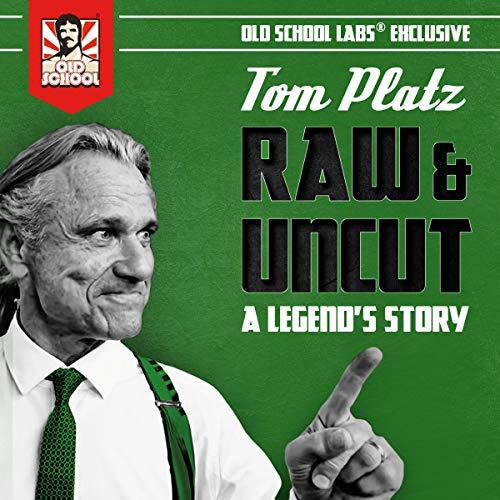 Raw & Uncut: A Legend's Story Audiobook By Tom Platz cover art