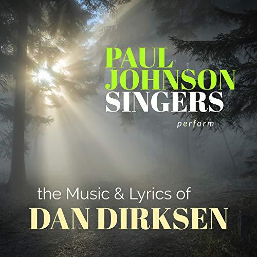 Paul Johnson Singers Perform the Music & Lyrics of Dan Dirksen