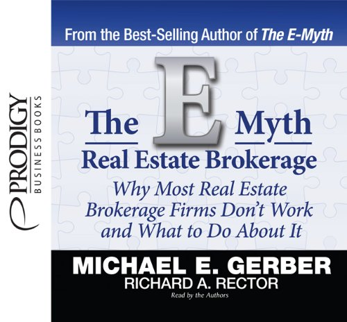 The E Myth Real Estate Brokerage: Why Most Real Estate Brokerage Firms Don't Work and What to Do about It