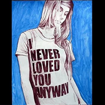 I Never Loved You Anyway