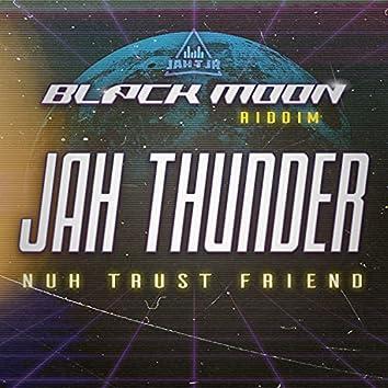 Black Moon Riddim (Nuh Trust Friend)