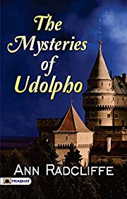 The Mysteries of Udolpho : Ann Radcliffe's Best Classic Horror Thrillers (The Best Classic Horror Novels of All Time)