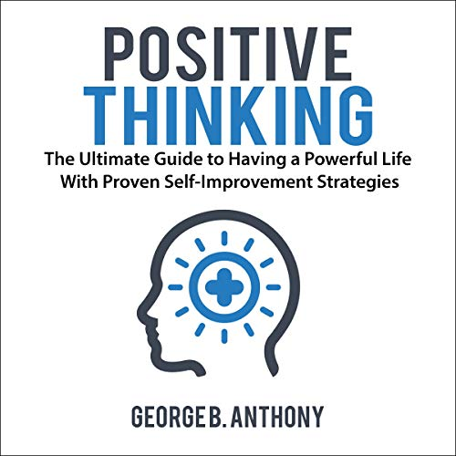 Positive Thinking: The Ultimate Guide to Having a Powerful Life with Proven Self-Improvement Strategies audiobook cover art
