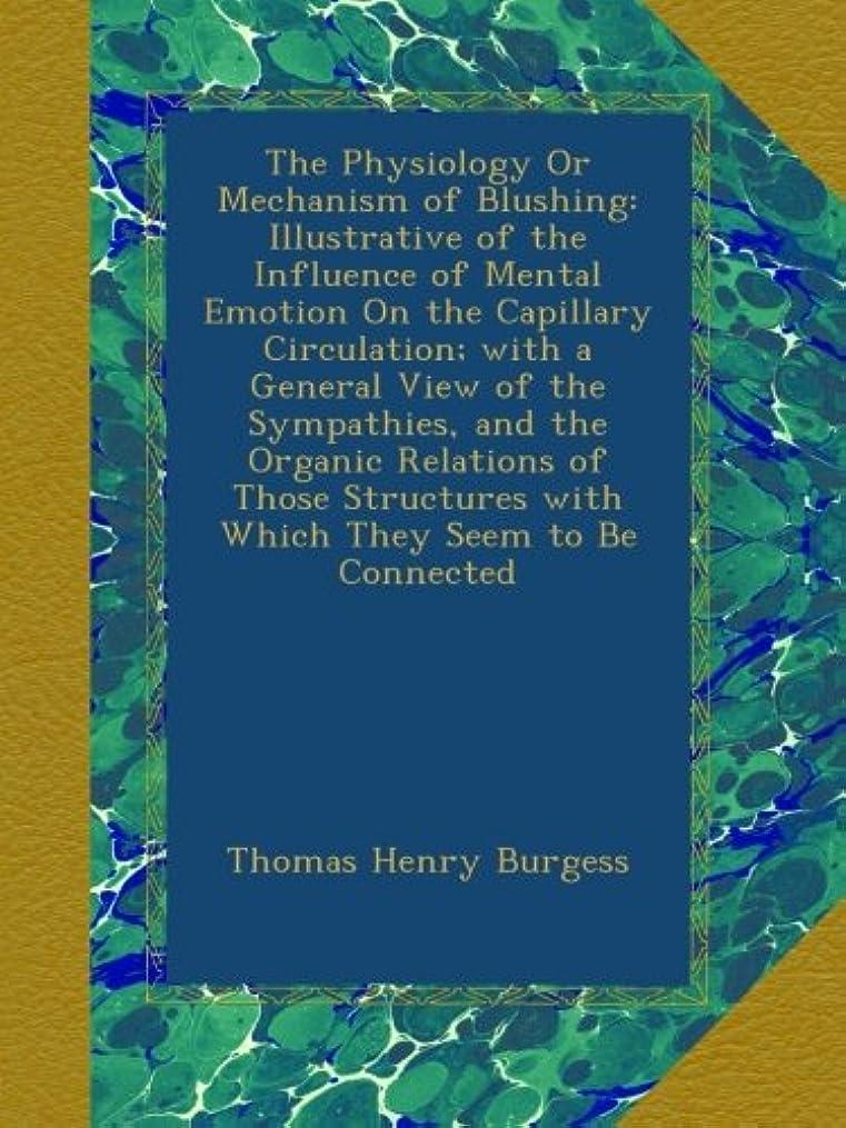 スチールフックレザーThe Physiology Or Mechanism of Blushing: Illustrative of the Influence of Mental Emotion On the Capillary Circulation; with a General View of the Sympathies, and the Organic Relations of Those Structures with Which They Seem to Be Connected