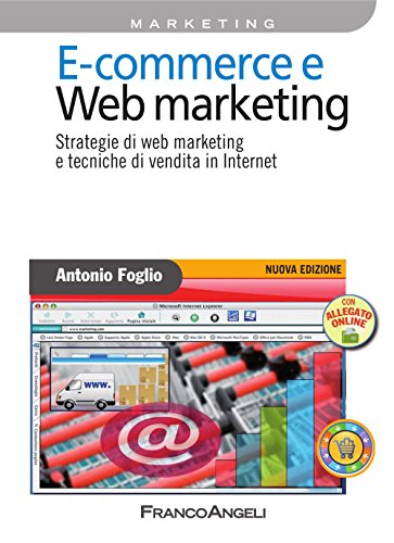E - commerce e Web marketing. Strategie di web marketing e tecniche di vendita in Internet (Azienda moderna Vol. 471) (Italian Edition)