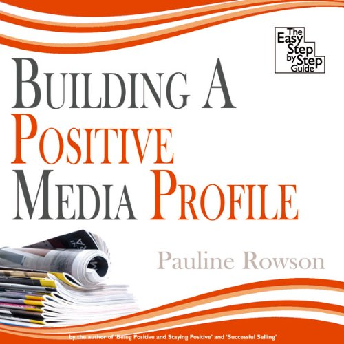 Building a Positive Media Profile audiobook cover art