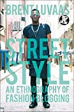 Street Style: An Ethnography of Fashion Blogging (Dress, Body, Culture)