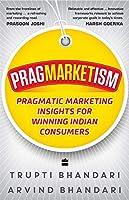 Pragmarketism:: Pragmatic Marketing Insights for Winning Indian Consumers