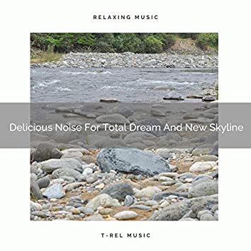 Delicious Noise For Total Dream And New Skyline
