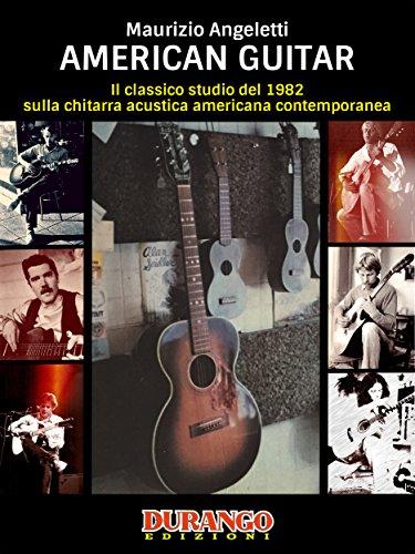 American Guitar: Il classico studio del 1982 sulla chitarra acustica americana contemporanea (Italian Edition)