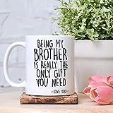 Tazza divertente da 311,8 g, regalo per fratello, con scritta 'Being My Brother is Really The Only Gift You Need Shirt, regalo di compleanno per colleghi, signore, mamma, sorella