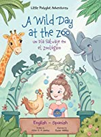 A Wild Day at the Zoo / Un Día Salvaje en el Zoológico - Bilingual Spanish and English Edition: Children's Picture Book (Little Polyglot Adventures)