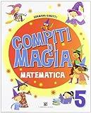 Compiti di magia. Matematica. Per la Scuola elementare (Vol. 5)