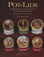 Pot-Lids: And Other Coloured Printed Staffordshire Wares-Reference & Price Guide (Ref & Price Guide)