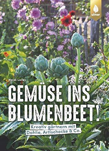 Gemüse ins Blumenbeet!: Kreativ gärtnern mit Dahlie, Artischocke & Co.