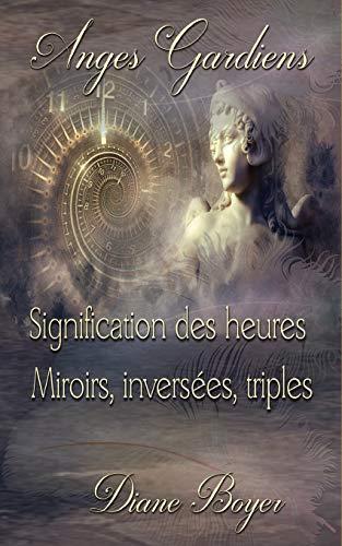 Anges Gardiens: Signification des heures Miroirs, inversées, triples
