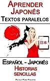 Aprender Japonés - Textos paralelos - Historias sencillas (Español - Japonés) (Spanish Edition)
