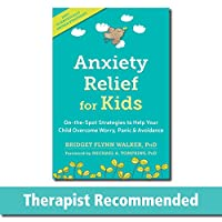 Anxiety Relief for Kids: On-the-Spot Strategies to Help Your Child Overcome Worry, Panic, & Avoidance