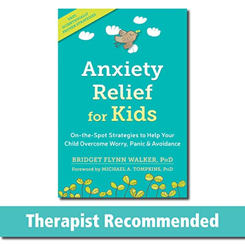 Anxiety Relief for Kids: On-the-Spot Strategies to Help Your Child Overcome Worry, Panic, and Avoidance