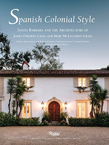 Spanish Colonial Style: Santa Barbara and the Architecture of James Osborne...