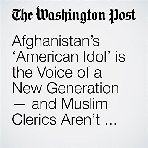 Afghanistan's 'American Idol' is the Voice of a New Generation — and Muslim Clerics Aren't Happy About It copertina