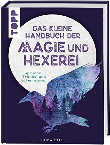 Das kleine Handbuch der Magie und Hexerei: Sprüche, Tränke und altes Wissen