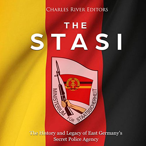 The Stasi: The History and Legacy of East Germany's Secret Police Agency audiobook cover art