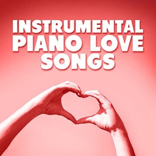 Instrumental Love Songs & Romantic Piano