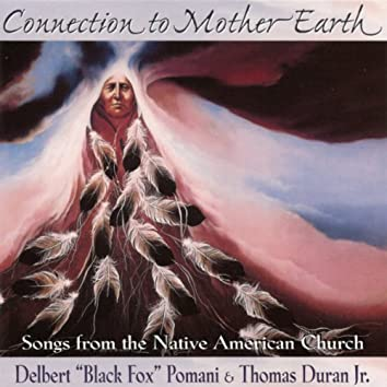 Connection to Mother Earth - Songs from the Native American Church