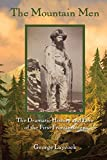 The Mountain Men: The Dramatic History And Lore Of The First Frontiersmen