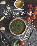 Mon Carnet à Sauces et Crèmes. Notes et recettes pour vos