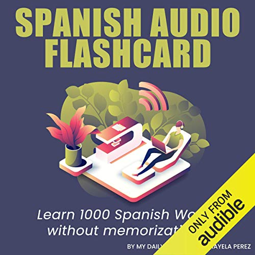 Spanish Audio Flash Cards: Learn 1000 Spanish Words - Without Memorization! audiobook cover art