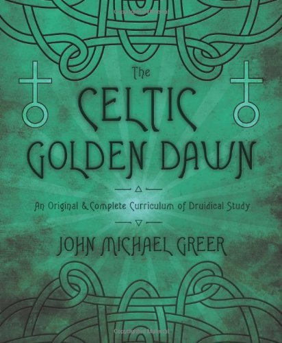 The Celtic Golden Dawn: An Original & Complete Curriculum of Druidical Study by John Michael Greer (2013-02-08)
