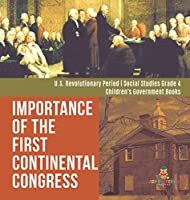 Importance of the First Continental Congress - U.S. Revolutionary Period - Social Studies Grade 4 - Children's Government Books