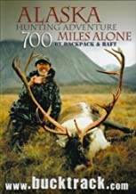 Alaska Hunting Adventure: 700 Miles Alone by Backpack and Raft