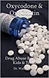 Oxycodone & OxyContin: Drug Abuse Briefs for Kids & Teens (Drug Addiction & Drug Prevention Book 27)