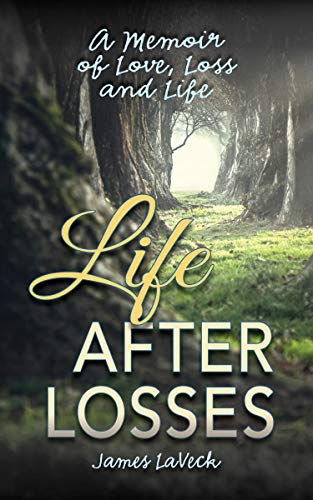 Life After Losses: A Memoir of Love, Loss and Life by [James LaVeck]